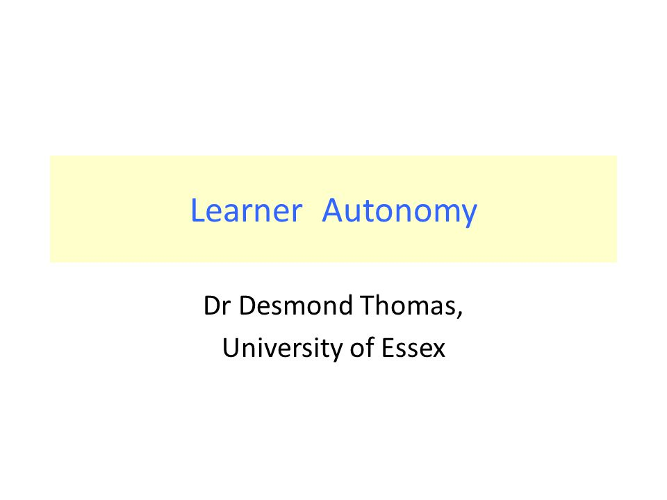 Learner Autonomy Dr Desmond Thomas, University of Essex