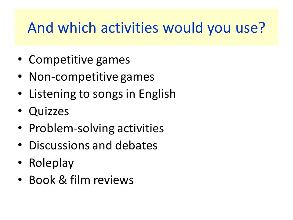 And which activities would you use.