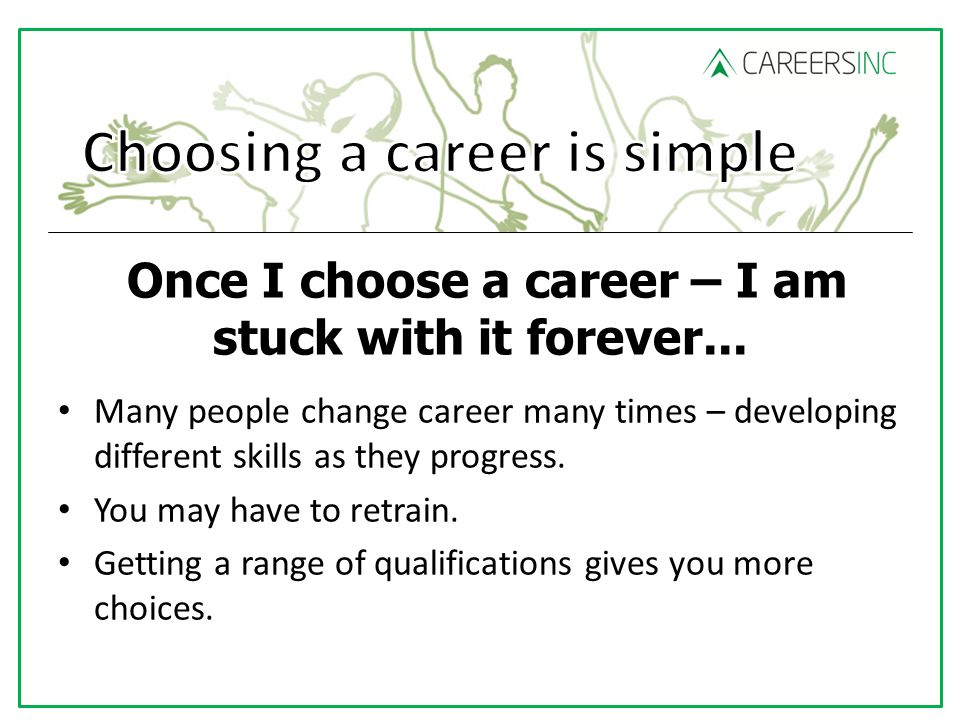 Once I choose a career – I am stuck with it forever...