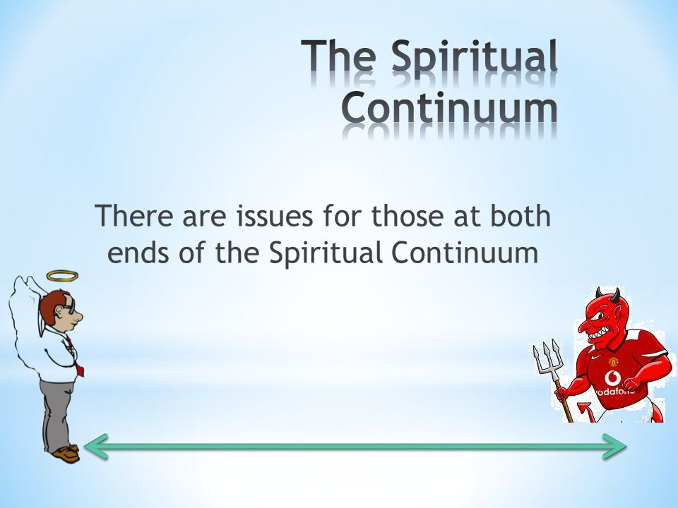 There are issues for those at both ends of the Spiritual Continuum
