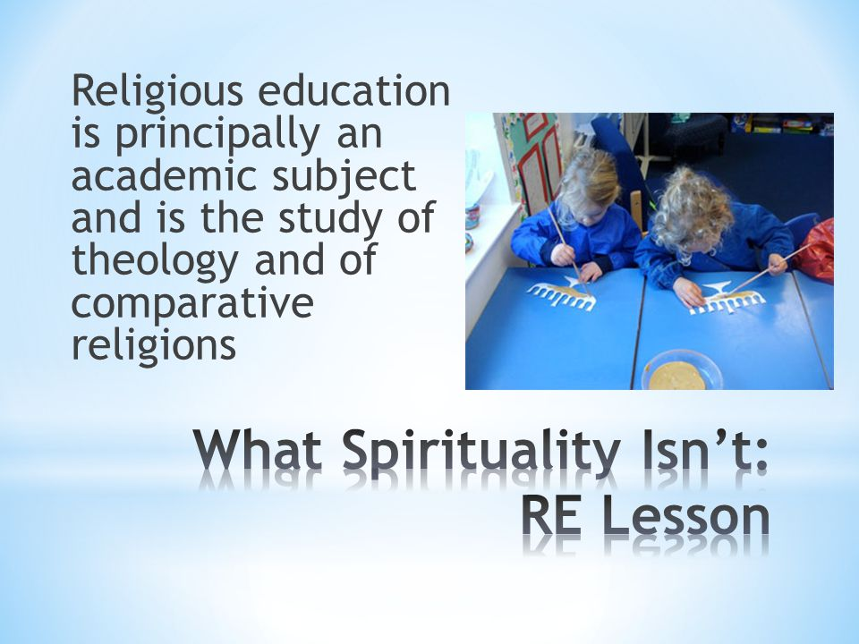 Religious education is principally an academic subject and is the study of theology and of comparative religions