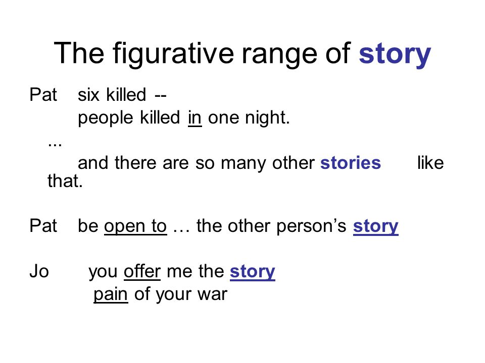 The figurative range of story Patsix killed -- people killed in one night.... and there are so many other stories like that. Pat be open to … the othe