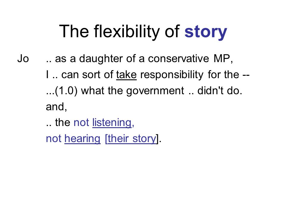The flexibility of story Jo.. as a daughter of a conservative MP, I.. can sort of take responsibility for the --...(1.0) what the government.. didn't