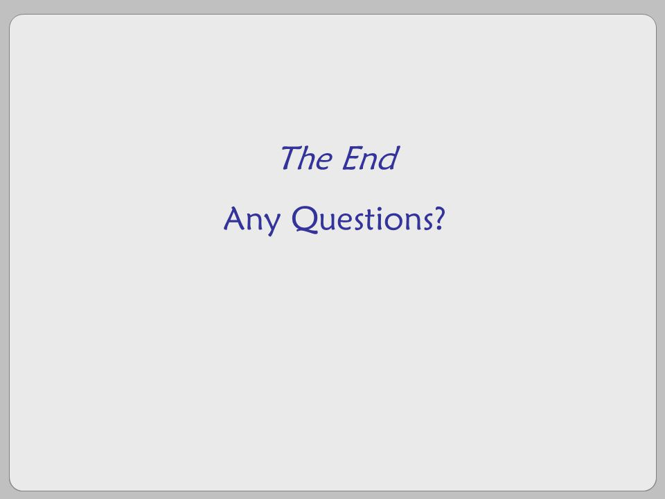 © Sutherland 2005 The End Any Questions
