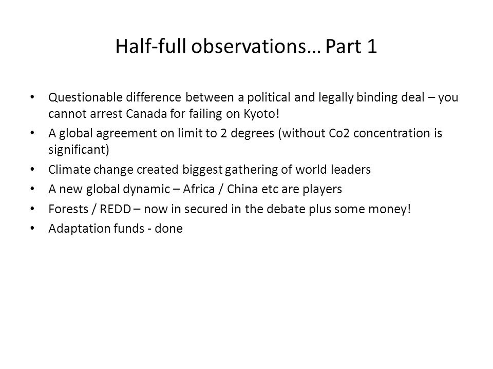 Half-full observations… Part 1 Questionable difference between a political and legally binding deal – you cannot arrest Canada for failing on Kyoto.