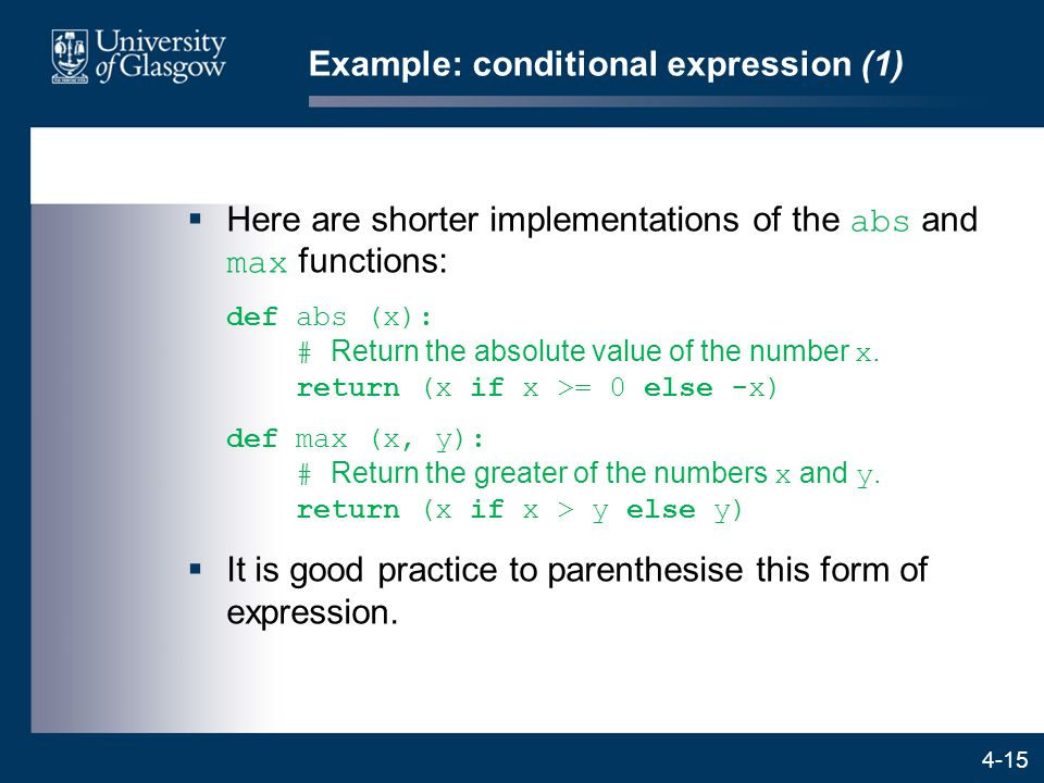 4-15 Example: conditional expression (1)  Here are shorter implementations of the abs and max functions: def abs (x): # Return the absolute value of the number x.