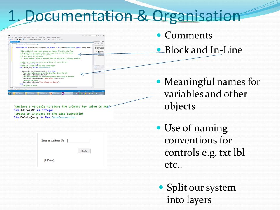 1. Documentation & Organisation Comments Block and In-Line Meaningful names for variables and other objects Use of naming conventions for controls e.g