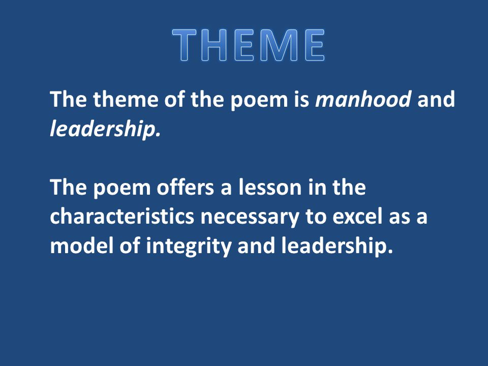 The theme of the poem is manhood and leadership.
