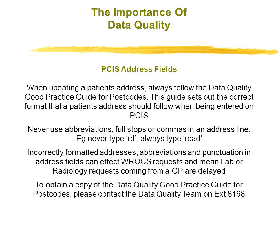 The Importance Of Data Quality When updating a patients address, always follow the Data Quality Good Practice Guide for Postcodes.