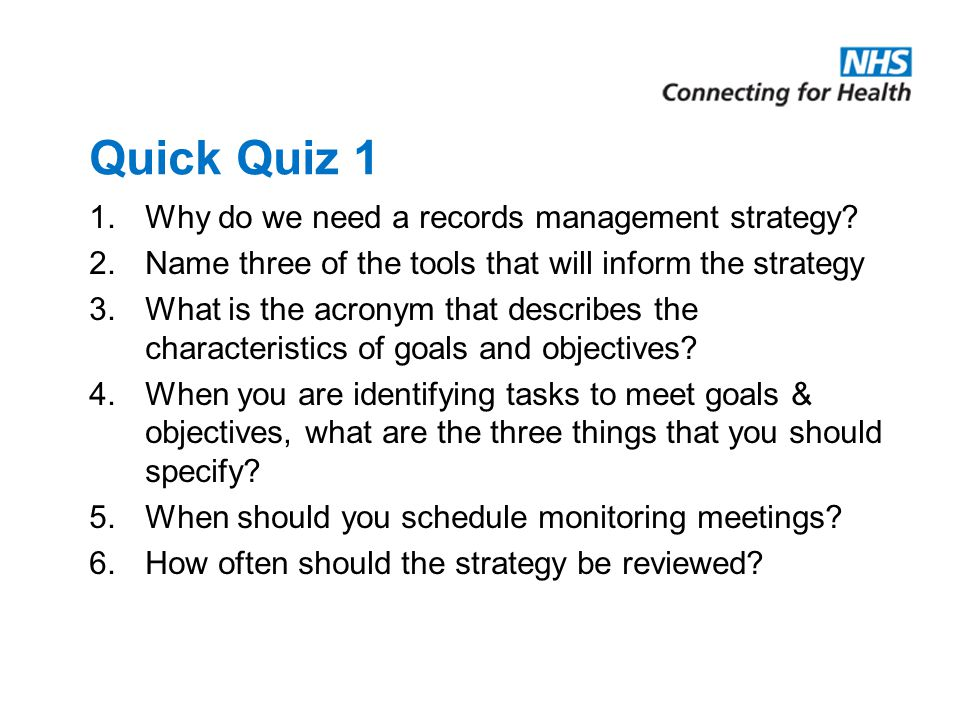 Quick Quiz 1 1.Why do we need a records management strategy.