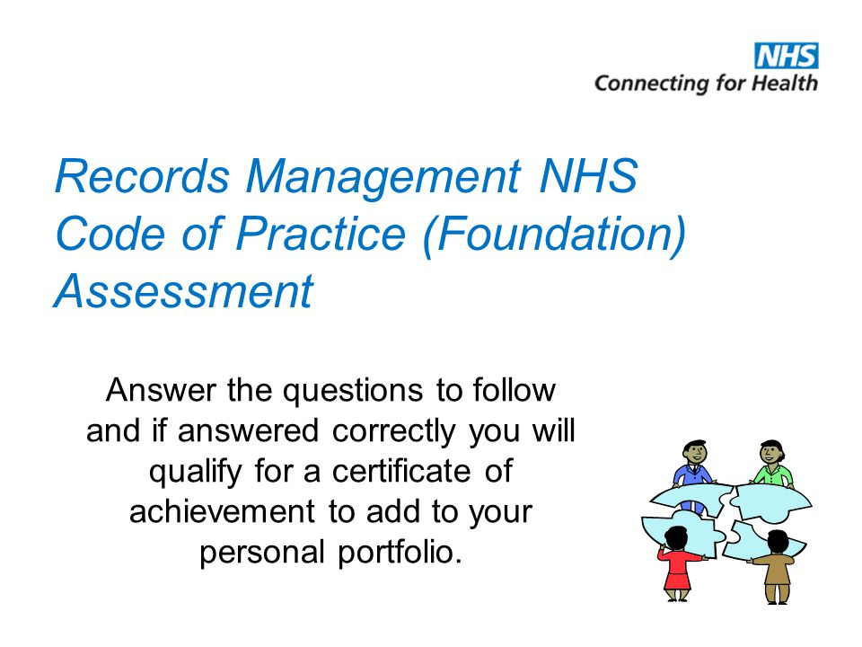 Further Guidance and useful links Records Management: NHS Code of Practice RM NHS CoP Part 1.pdf RM NHS CoP Part 2.pdf Confidentiality NHS Code of Practice Confi Code Of Practice.pdf Data Protection Act 1998Data Protection Act 1998.htm Freedom of Information Act 2000 Freedom of Information The Department of Health - Policy and guidance.htm NHS IG Policy Team website (Find out more about IG) Information Governance (IG) Policy Website.htm Department of Health websiteDH home The Department of Health.htm