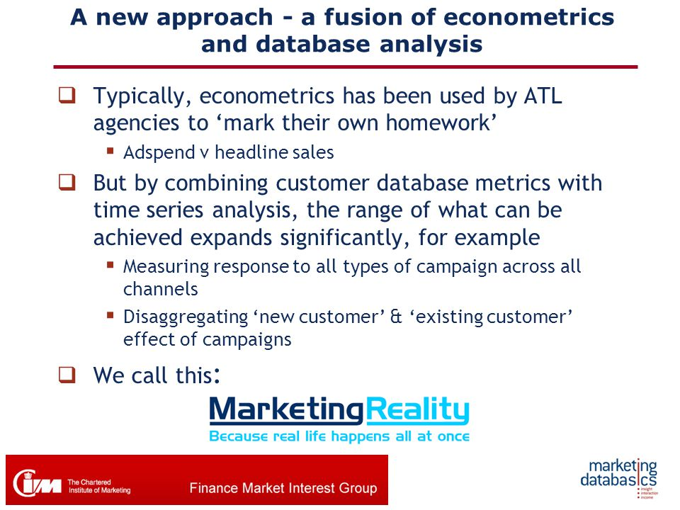 A new approach - a fusion of econometrics and database analysis  Typically, econometrics has been used by ATL agencies to 'mark their own homework' 
