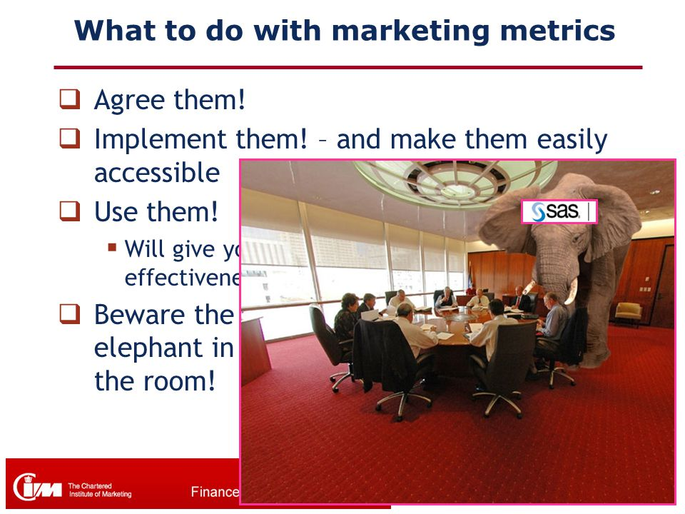 What to do with marketing metrics  Agree them!  Implement them! – and make them easily accessible  Use them!  Will give you a high level view of m