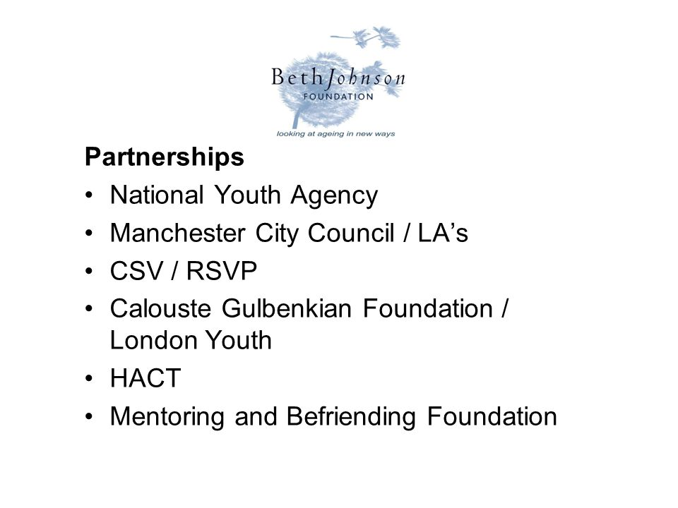 Partnerships National Youth Agency Manchester City Council / LA's CSV / RSVP Calouste Gulbenkian Foundation / London Youth HACT Mentoring and Befriending Foundation