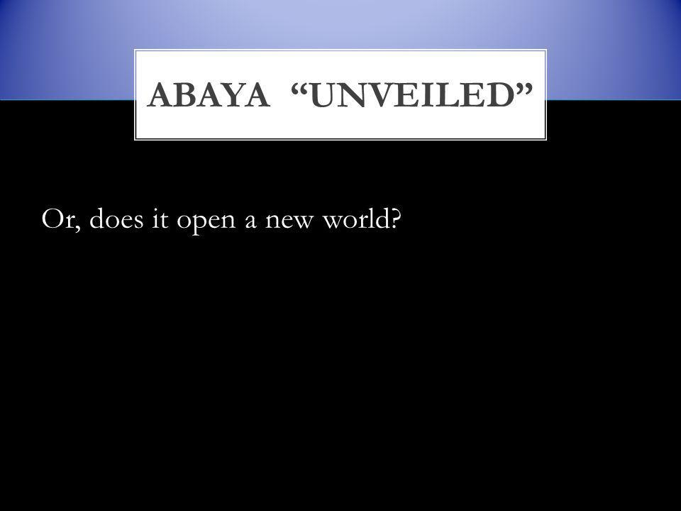 Or, does it open a new world ABAYA UNVEILED