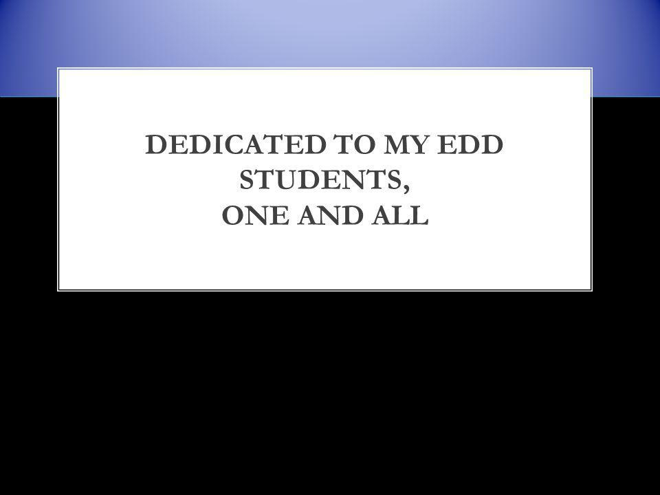 DEDICATED TO MY EDD STUDENTS, ONE AND ALL