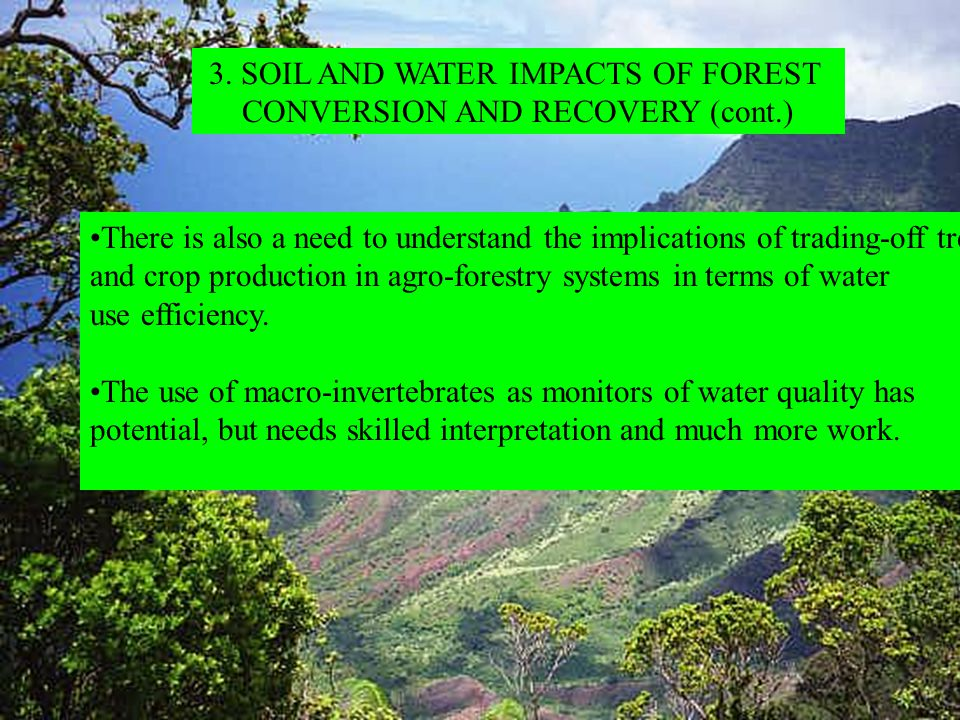 3. SOIL AND WATER IMPACTS OF FOREST CONVERSION AND RECOVERY (cont.) There is also a need to understand the implications of trading-off tree and crop p