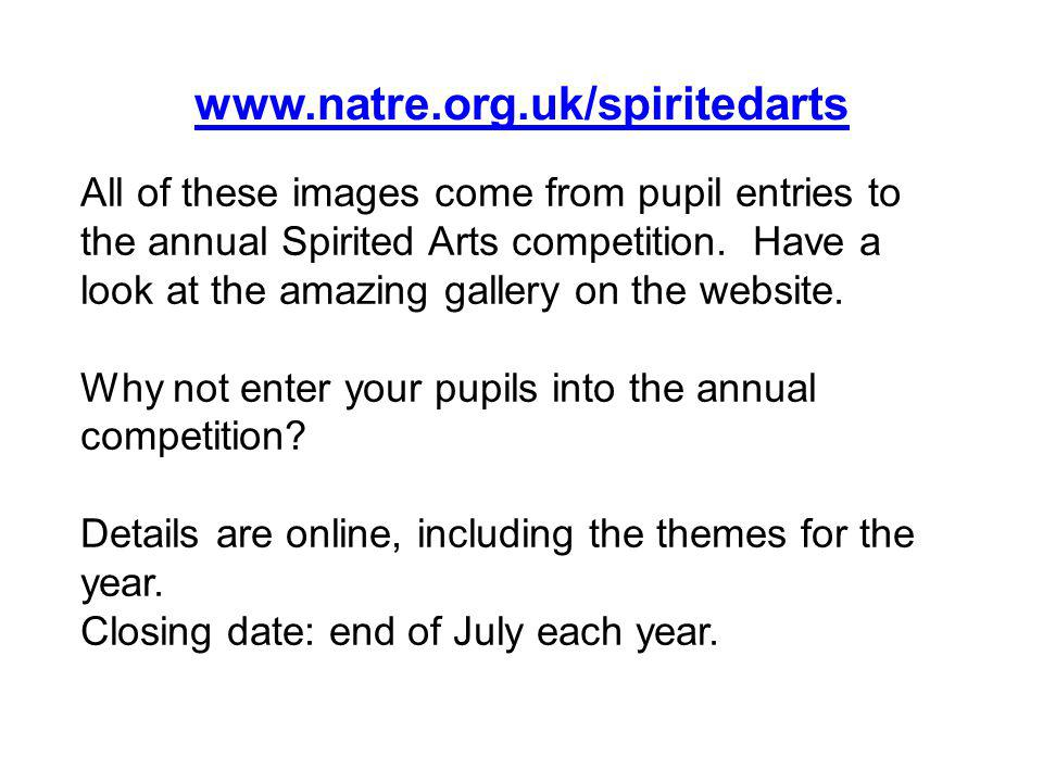 www.natre.org.uk/spiritedarts All of these images come from pupil entries to the annual Spirited Arts competition.