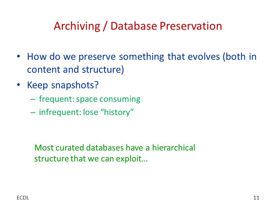 Archiving / Database Preservation How do we preserve something that evolves (both in content and structure) Keep snapshots.