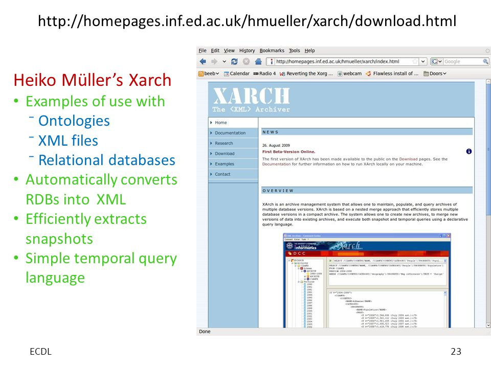 http://homepages.inf.ed.ac.uk/hmueller/xarch/download.html Heiko Müller's Xarch Examples of use with ⁻Ontologies ⁻XML files ⁻Relational databases Automatically converts RDBs into XML Efficiently extracts snapshots Simple temporal query language ECDL23