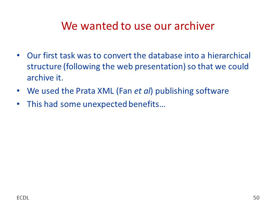 We wanted to use our archiver Our first task was to convert the database into a hierarchical structure (following the web presentation) so that we could archive it.