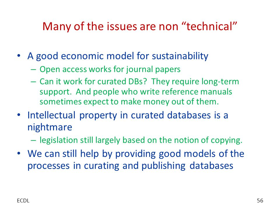 Many of the issues are non technical A good economic model for sustainability – Open access works for journal papers – Can it work for curated DBs.