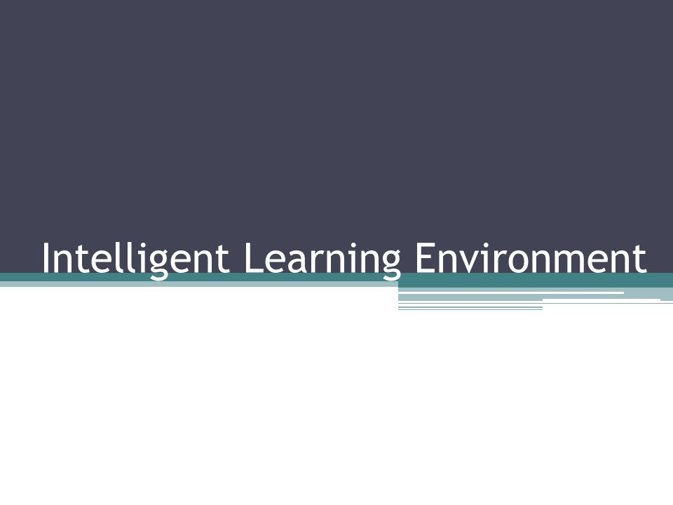 Intelligent Learning Environment