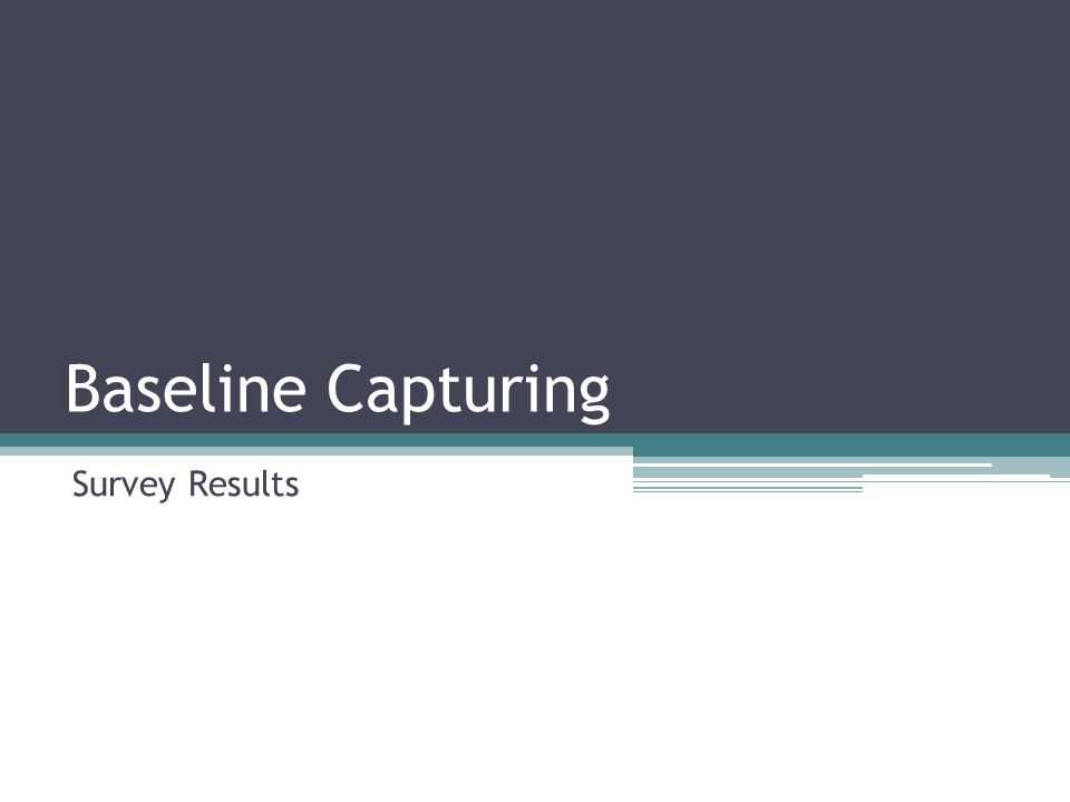 Baseline Capturing Survey Results