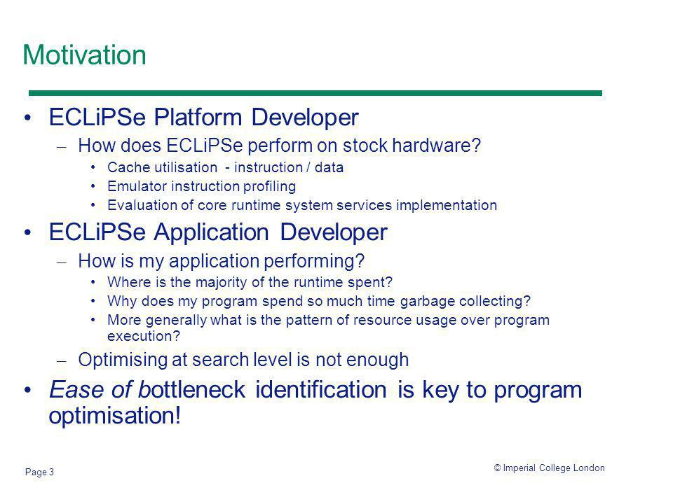 © Imperial College London Page 3 Motivation ECLiPSe Platform Developer – How does ECLiPSe perform on stock hardware.