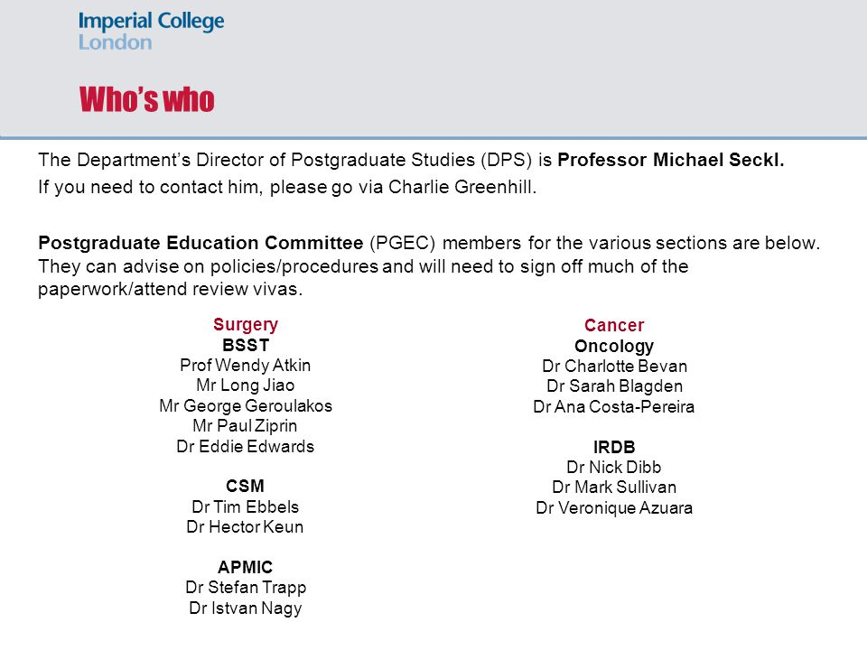 Who's who The Department's Director of Postgraduate Studies (DPS) is Professor Michael Seckl.