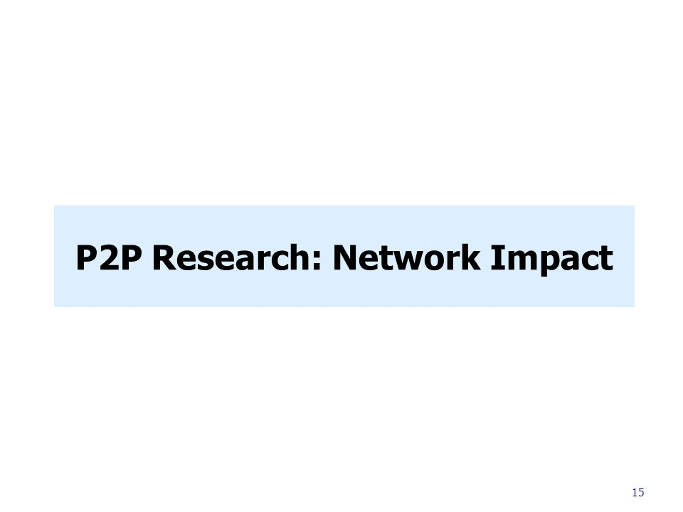 P2P Research: Network Impact 15