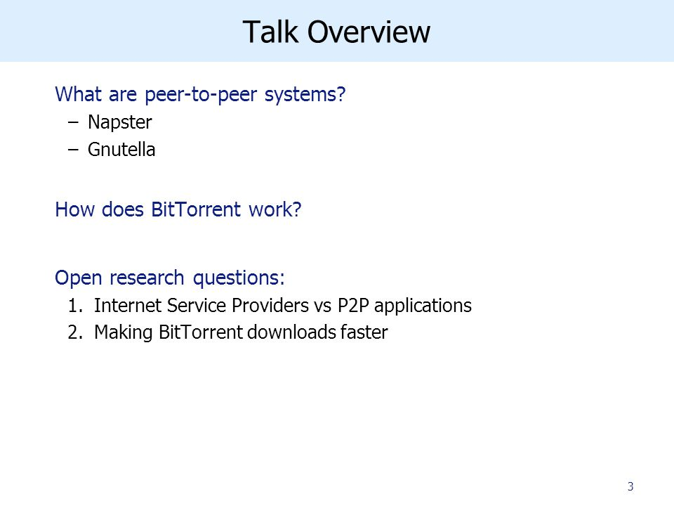 Talk Overview What are peer-to-peer systems. –Napster –Gnutella How does BitTorrent work.
