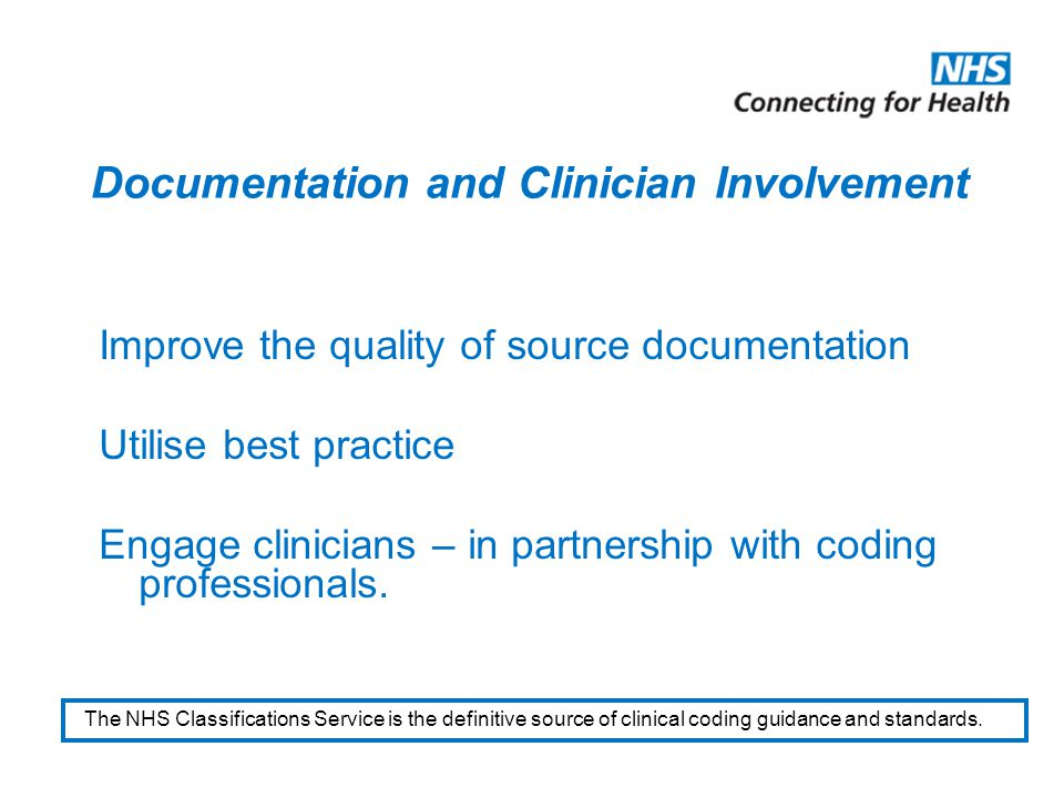 Documentation and Clinician Involvement Improve the quality of source documentation Utilise best practice Engage clinicians – in partnership with codi