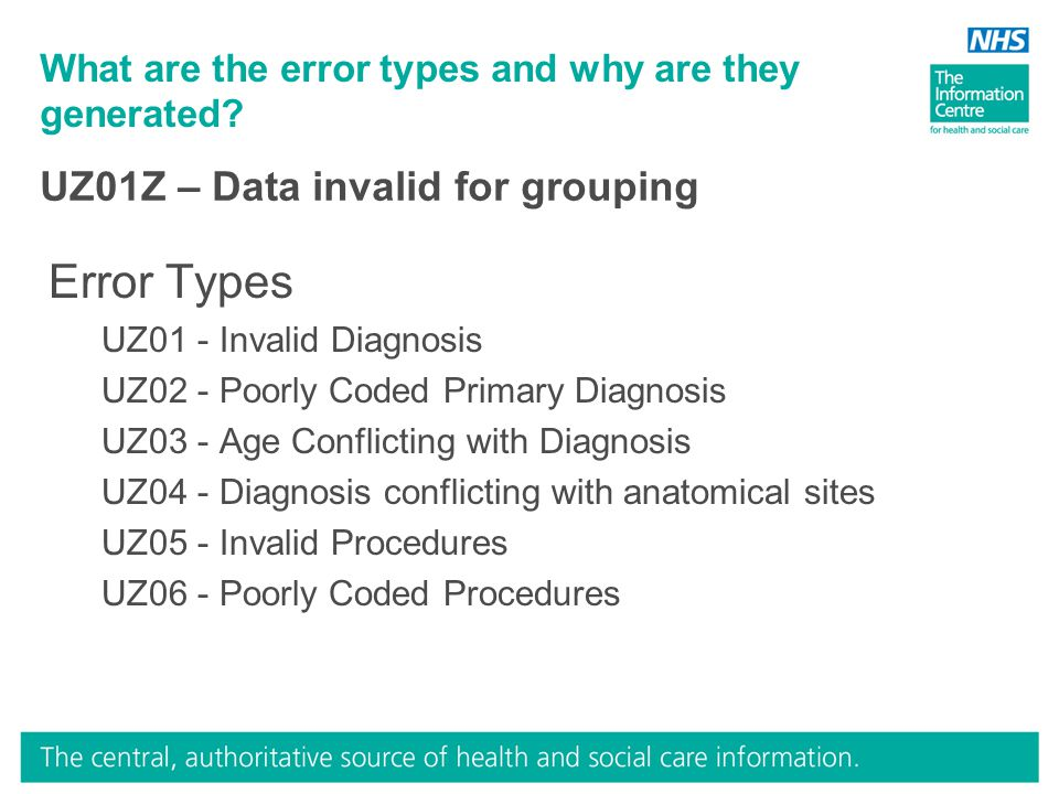 What are the error types and why are they generated? Error Types UZ01 - Invalid Diagnosis UZ02 - Poorly Coded Primary Diagnosis UZ03 - Age Conflicting