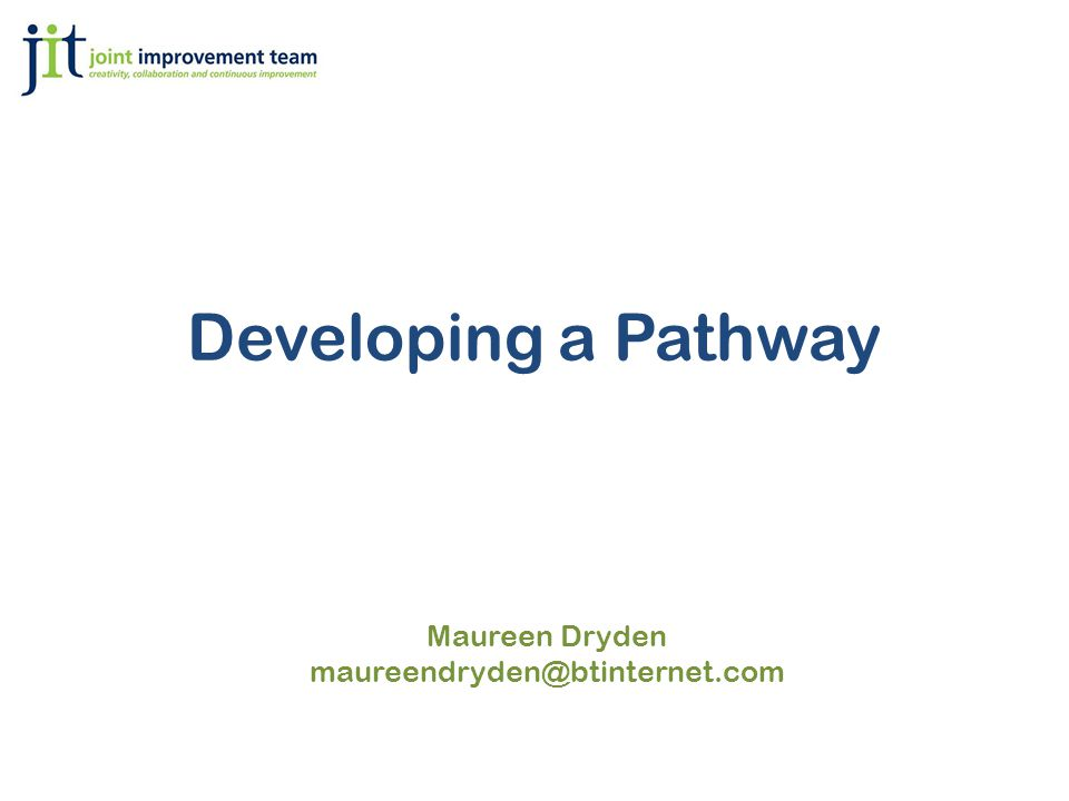 Developing a Pathway Maureen Dryden maureendryden@btinternet.com