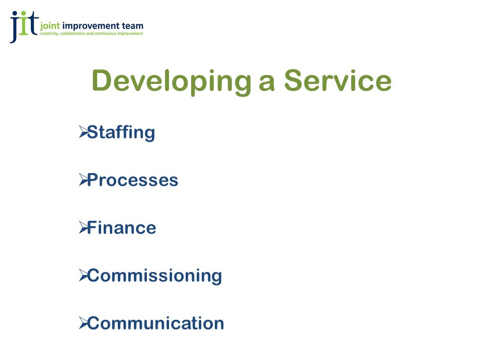 Developing a Service  Staffing  Processes  Finance  Commissioning  Communication