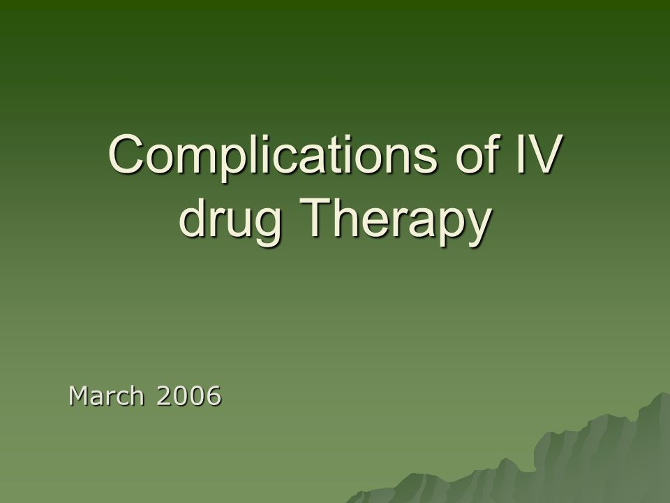 Complications of IV drug Therapy March 2006
