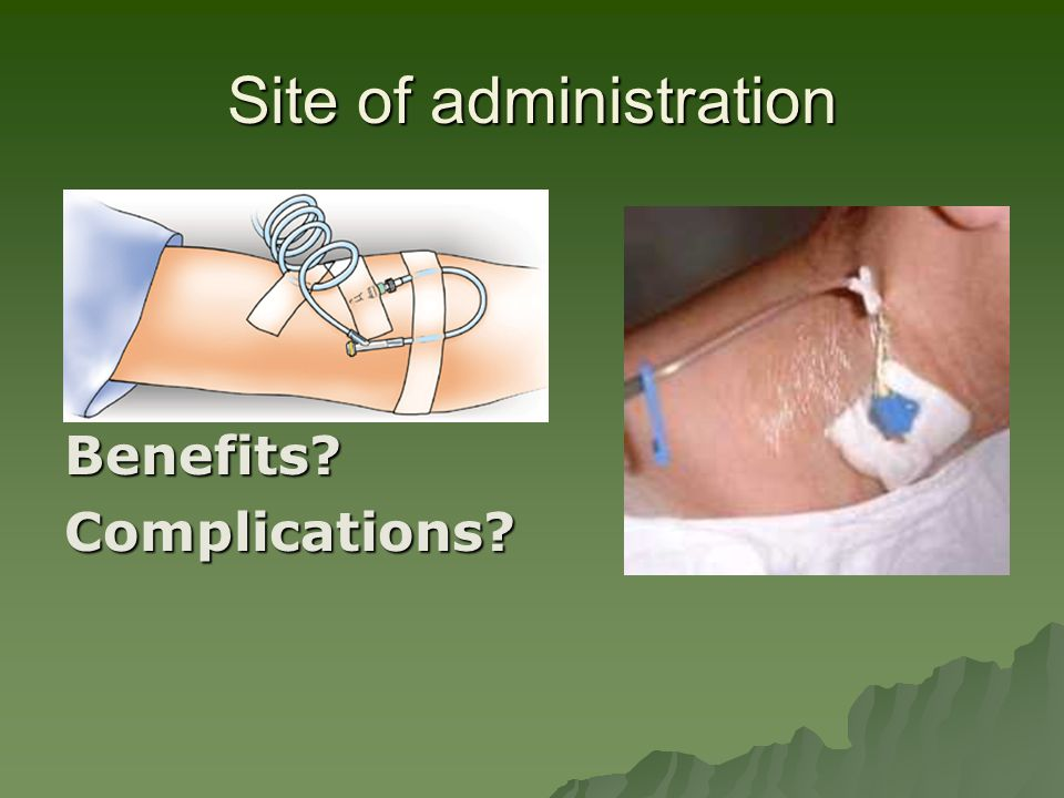 Site of administration Benefits Complications