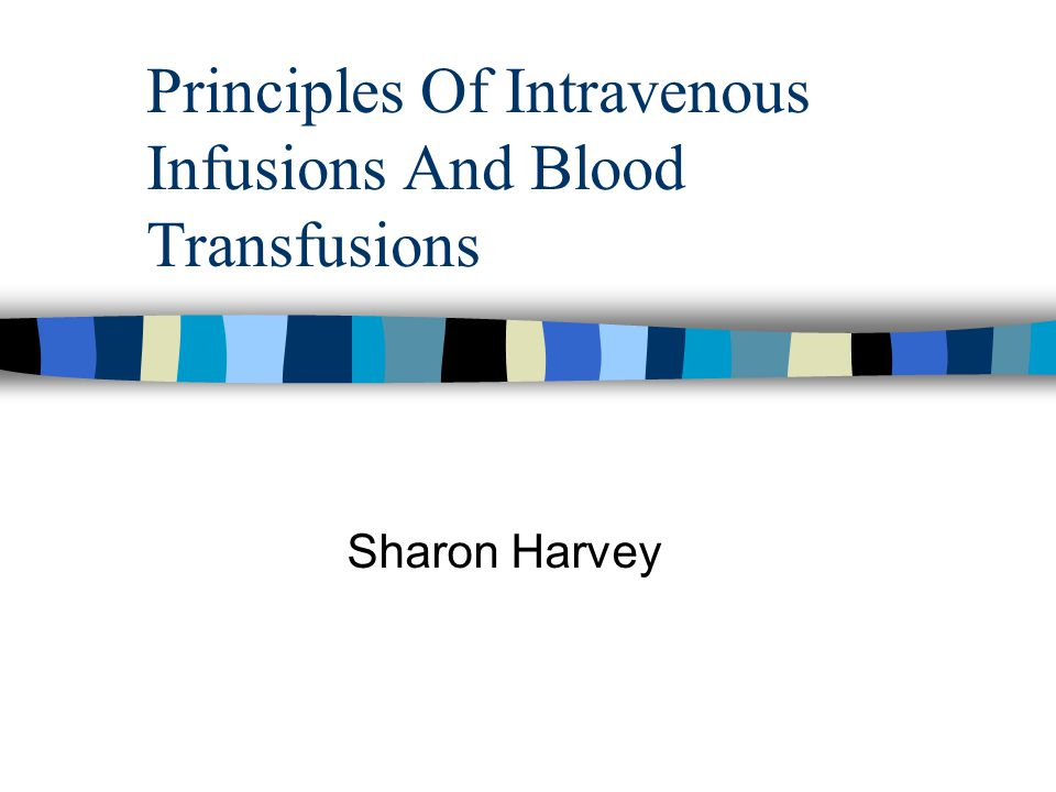 Principles Of Intravenous Infusions And Blood Transfusions Sharon Harvey