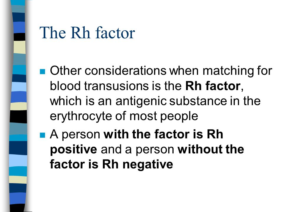 The Rh factor n Other considerations when matching for blood transusions is the Rh factor, which is an antigenic substance in the erythrocyte of most