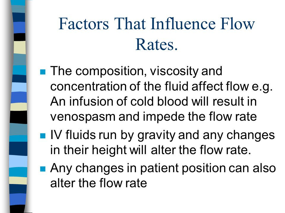 Factors That Influence Flow Rates. n The composition, viscosity and concentration of the fluid affect flow e.g. An infusion of cold blood will result