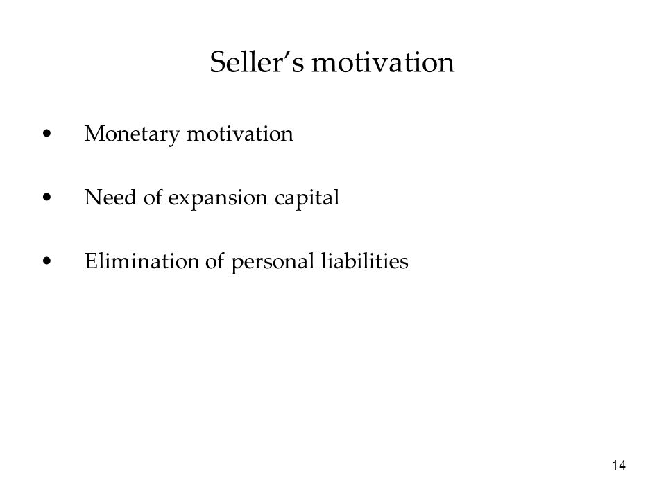 14 Seller's motivation Monetary motivation Need of expansion capital Elimination of personal liabilities