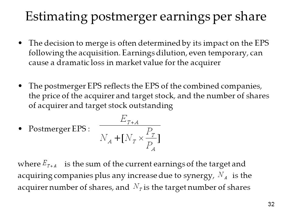 32 Estimating postmerger earnings per share The decision to merge is often determined by its impact on the EPS following the acquisition. Earnings dil