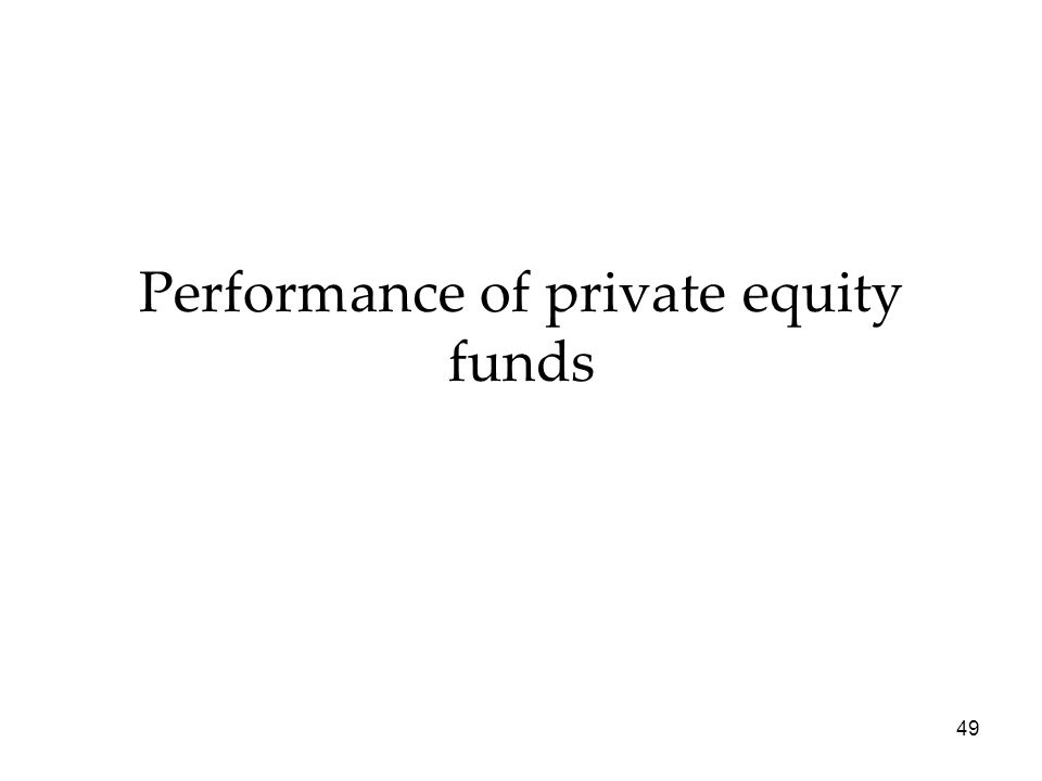 49 Performance of private equity funds