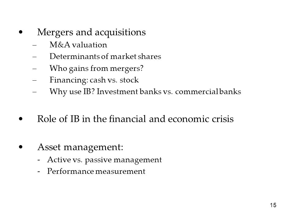 Mergers and acquisitions –M&A valuation –Determinants of market shares –Who gains from mergers.