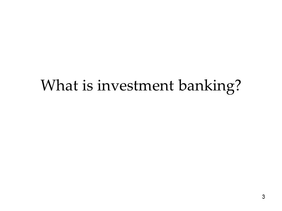What is investment banking? 3
