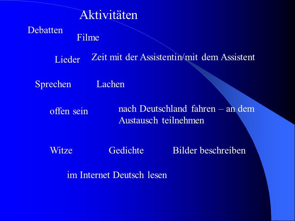 Aktivitäten Debatten Filme Lieder Zeit mit der Assistentin/mit dem Assistent SprechenLachen offen sein nach Deutschland fahren – an dem Austausch teilnehmen WitzeGedichteBilder beschreiben im Internet Deutsch lesen