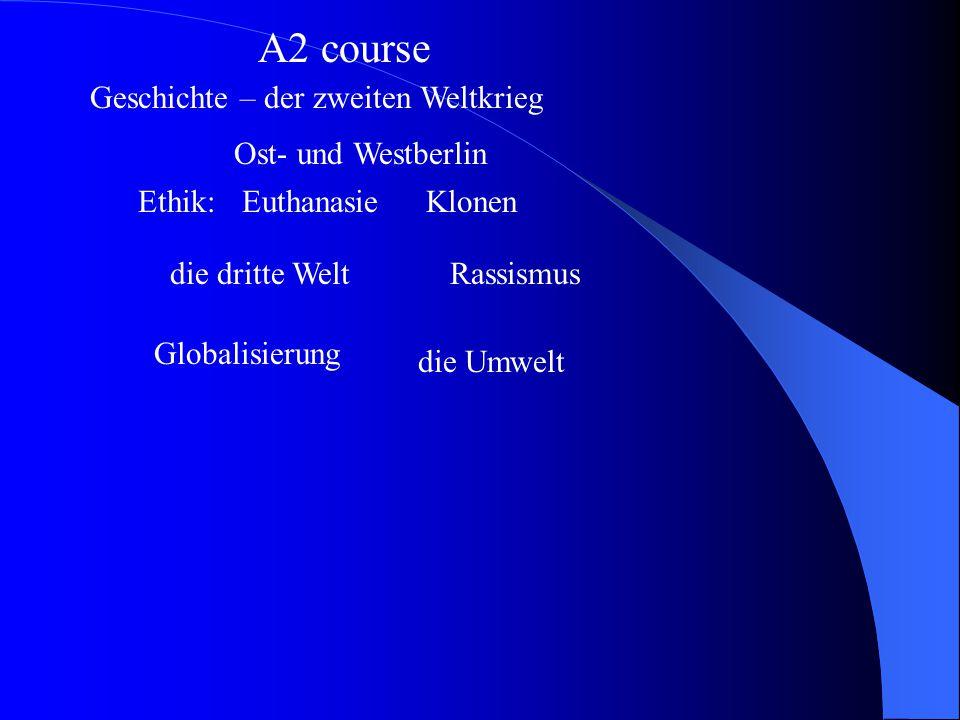 A2 course Geschichte – der zweiten Weltkrieg Ost- und Westberlin Ethik: die dritte Welt EuthanasieKlonen Rassismus Globalisierung die Umwelt
