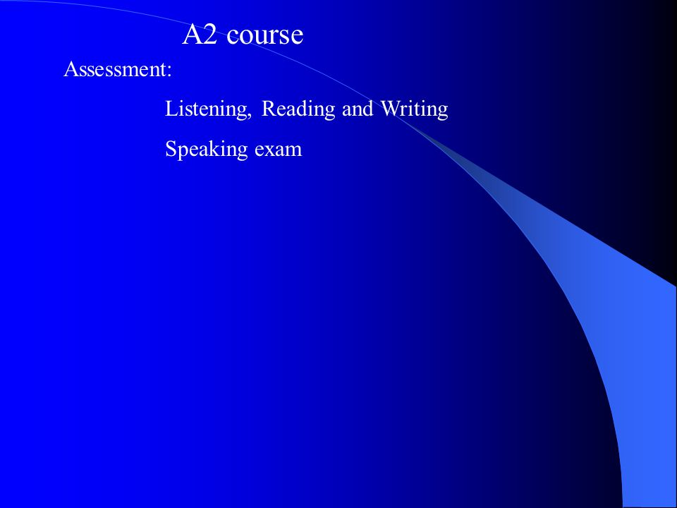 A2 course Assessment: Listening, Reading and Writing Speaking exam
