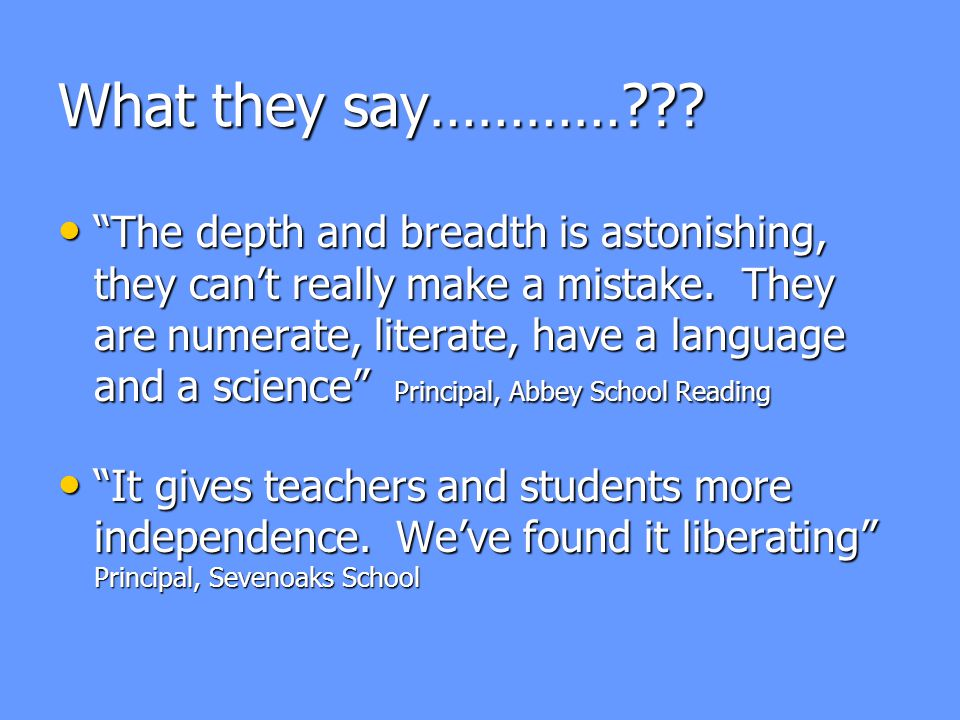 What they say………… . The depth and breadth is astonishing, they can't really make a mistake.